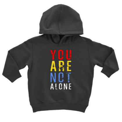 You Are Not Alone Toddler Hoodie Designed By Dulart