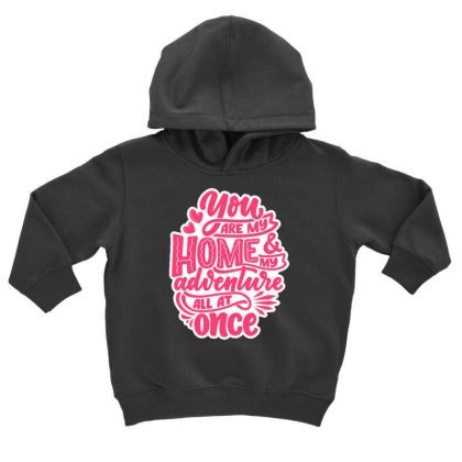 You Are My Home 1 Toddler Hoodie Designed By Dulart