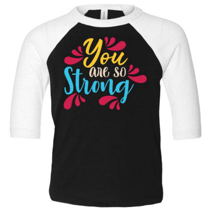 You Are So Strong 1 Toddler 3/4 Sleeve Tee Designed By Dulart