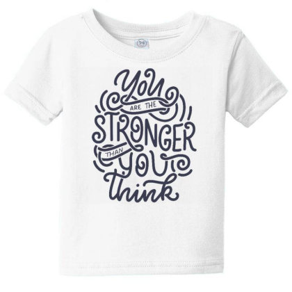 You Are Stronger Than You Think 1 Baby Tee Designed By Dulart