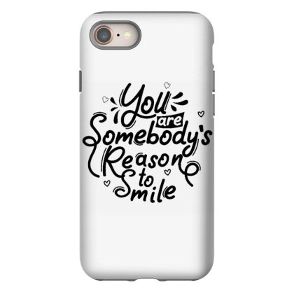 You Are Somebody's Reason To Smile 1 Iphone 8 Case Designed By Dulart