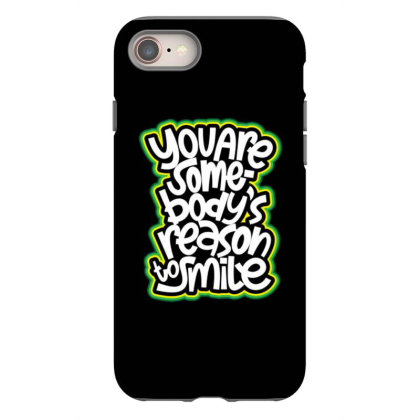 You Are Somebody's Reason To Smile Iphone 8 Case Designed By Dulart