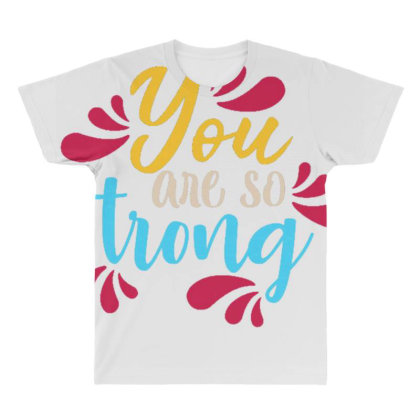 You Are So Strong 1 All Over Men's T-shirt Designed By Dulart