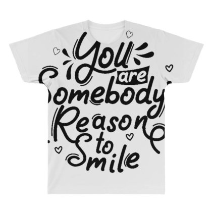 You Are Somebody's Reason To Smile 1 All Over Men's T-shirt Designed By Dulart