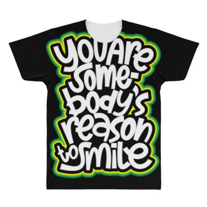 You Are Somebody's Reason To Smile All Over Men's T-shirt Designed By Dulart