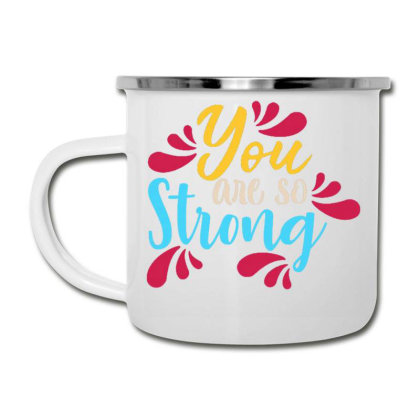You Are So Strong 1 Camper Cup Designed By Dulart