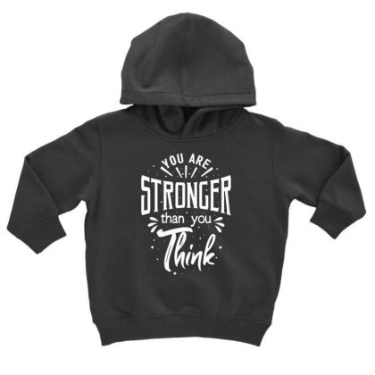 You Are Stronger Than You Think Toddler Hoodie Designed By Dulart