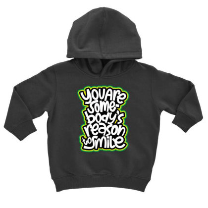 You Are Somebody's Reason To Smile Toddler Hoodie Designed By Dulart