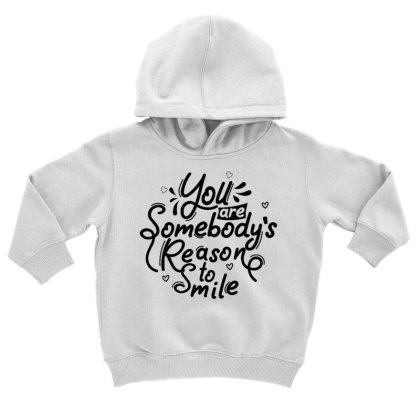 You Are Somebody's Reason To Smile 1 Toddler Hoodie Designed By Dulart