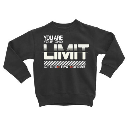 You Are Your Only Limit Toddler Sweatshirt Designed By Dulart