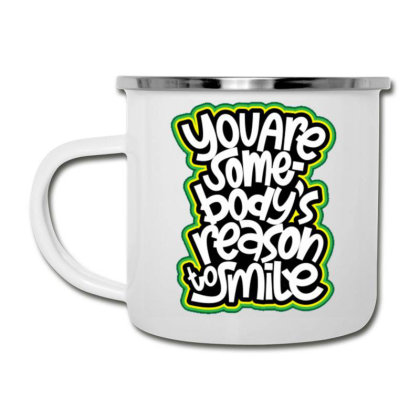 You Are Somebody's Reason To Smile Camper Cup Designed By Dulart