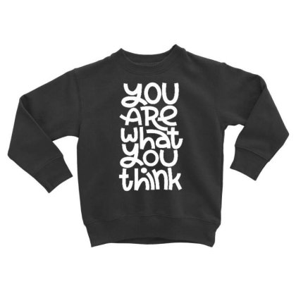 You Are What You Think Toddler Sweatshirt Designed By Dulart