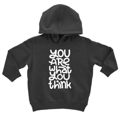 You Are What You Think Toddler Hoodie Designed By Dulart