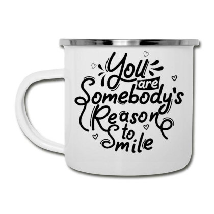 You Are Somebody's Reason To Smile 1 Camper Cup Designed By Dulart