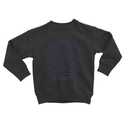 You Are Stronger Than You Think 1 Toddler Sweatshirt Designed By Dulart