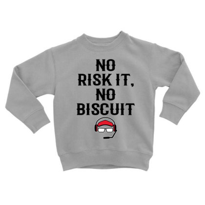 No Risk It No Biscuit Toddler Sweatshirt Designed By Kimochi