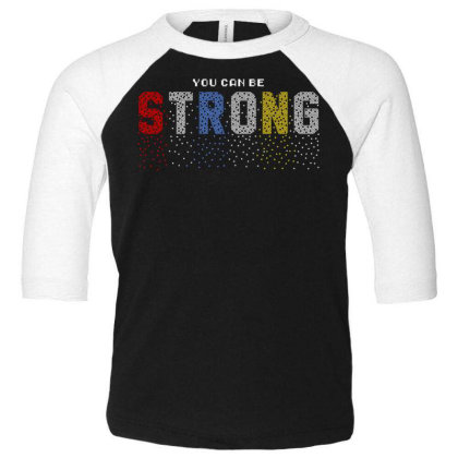 You Can Be Strong 3 Toddler 3/4 Sleeve Tee Designed By Dulart