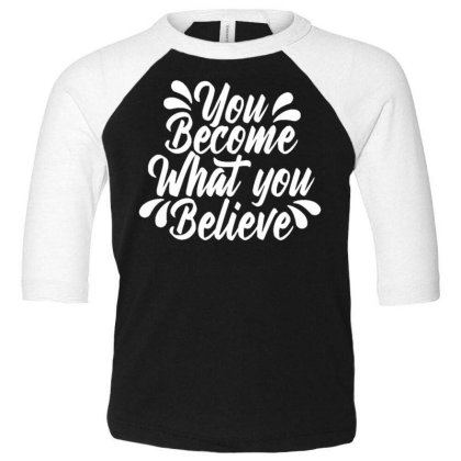 You Become What You Believe Toddler 3/4 Sleeve Tee Designed By Dulart