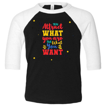 You Attract What You Are, Not What You Want Toddler 3/4 Sleeve Tee Designed By Dulart
