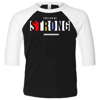You Can Be Strong 2 Toddler 3/4 Sleeve Tee Designed By Dulart