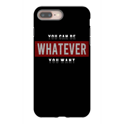 You Can Be Whatever You Want Iphone 8 Plus Case Designed By Dulart