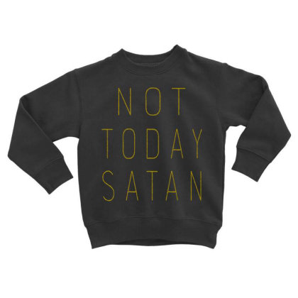 Not Today Satan Toddler Sweatshirt Designed By Kimochi