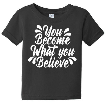 You Become What You Believe Baby Tee Designed By Dulart