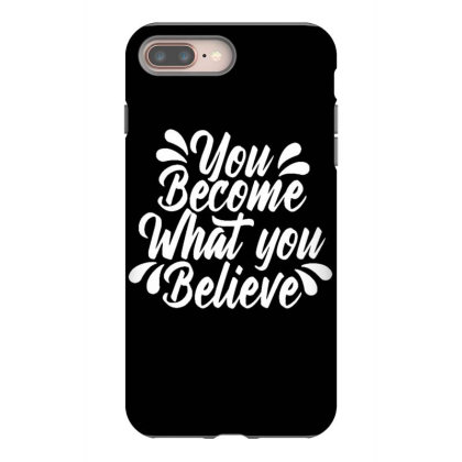 You Become What You Believe Iphone 8 Plus Case Designed By Dulart