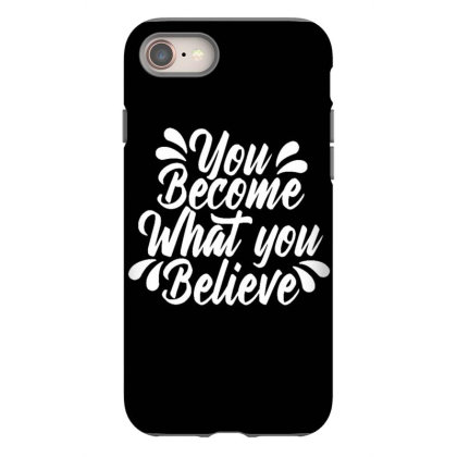 You Become What You Believe Iphone 8 Case Designed By Dulart