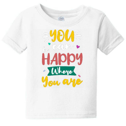 You Can Be Happy Where You Are Baby Tee Designed By Dulart