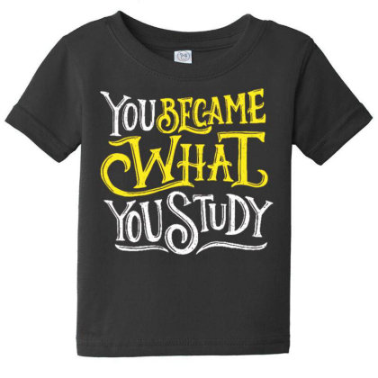 You Became What You Study Baby Tee Designed By Dulart