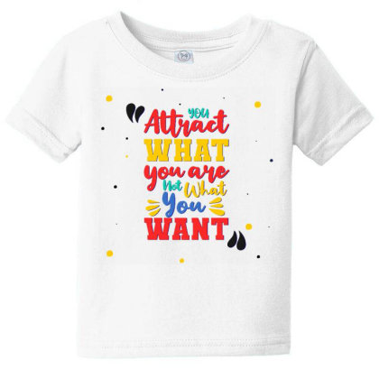 You Attract What You Are, Not What You Want Baby Tee Designed By Dulart