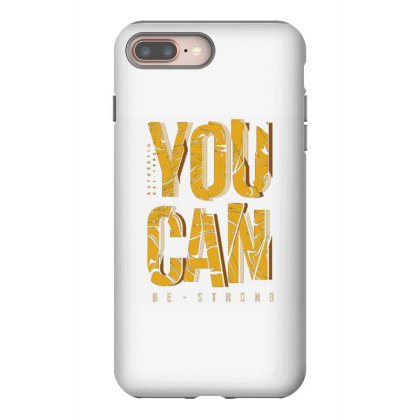 You Can Be Strong 4 Iphone 8 Plus Case Designed By Dulart