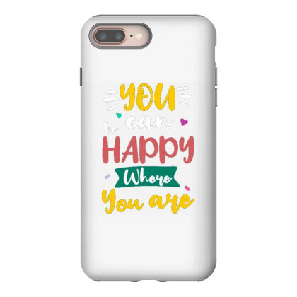 You Can Be Happy Where You Are Iphone 8 Plus Case Designed By Dulart