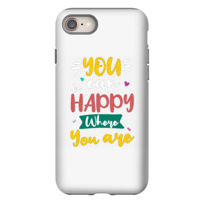 You Can Be Happy Where You Are Iphone 8 Case Designed By Dulart