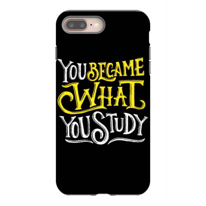 You Became What You Study Iphone 8 Plus Case Designed By Dulart
