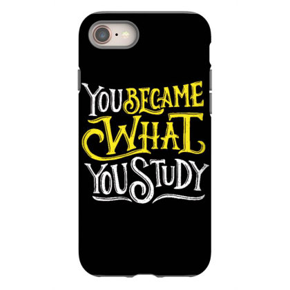 You Became What You Study Iphone 8 Case Designed By Dulart