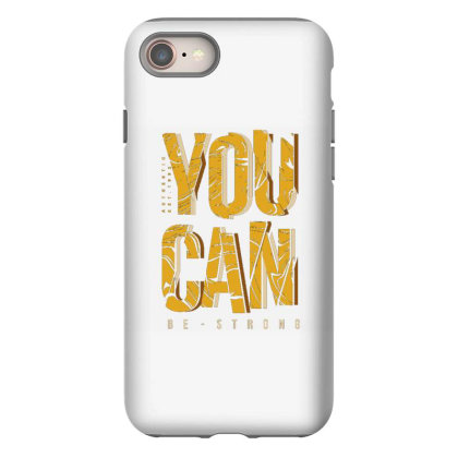 You Can Be Strong 4 Iphone 8 Case Designed By Dulart