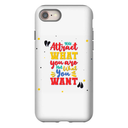 You Attract What You Are, Not What You Want Iphone 8 Case Designed By Dulart
