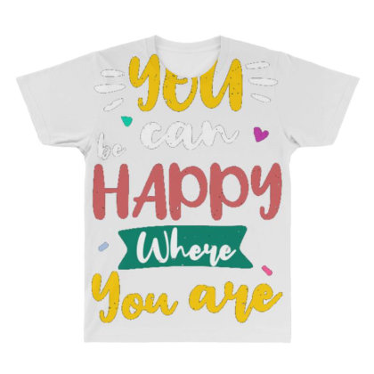 You Can Be Happy Where You Are All Over Men's T-shirt Designed By Dulart