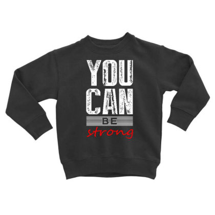 You Can Be Strong 1 Toddler Sweatshirt Designed By Dulart