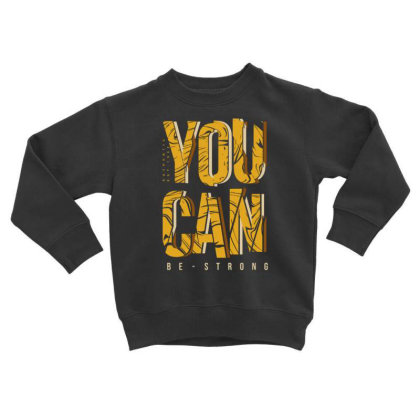 You Can Be Strong 4 Toddler Sweatshirt Designed By Dulart