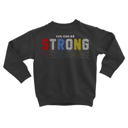 You Can Be Strong 3 Toddler Sweatshirt Designed By Dulart