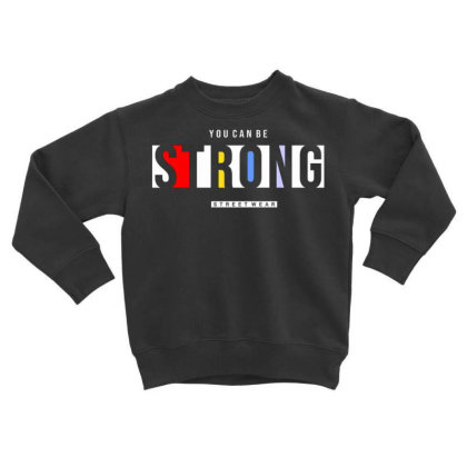 You Can Be Strong 2 Toddler Sweatshirt Designed By Dulart