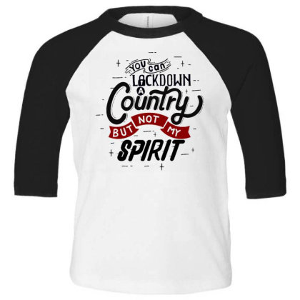 You Can Lockdown A Country But Not My Spirit Toddler 3/4 Sleeve Tee Designed By Dulart