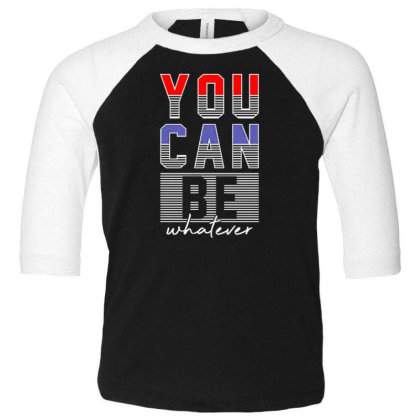 You Can Be Whatever Toddler 3/4 Sleeve Tee Designed By Dulart