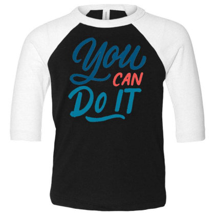 You Can Do It 1 Toddler 3/4 Sleeve Tee Designed By Dulart