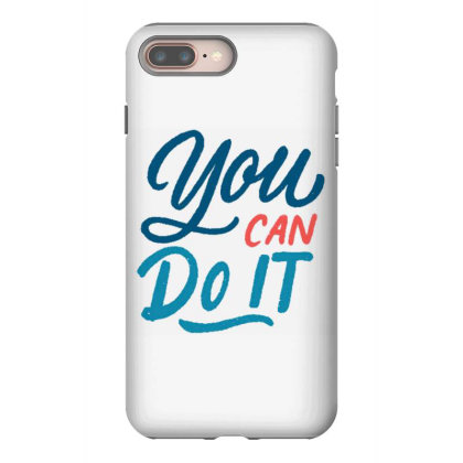 You Can Do It 1 Iphone 8 Plus Case Designed By Dulart