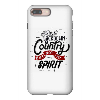 You Can Lockdown A Country But Not My Spirit Iphone 8 Plus Case Designed By Dulart