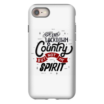 You Can Lockdown A Country But Not My Spirit Iphone 8 Case Designed By Dulart